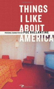 Things I Like About America: Personal Narratives - Poe Ballantine
