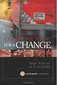 Communicating for a Change: Seven Keys to Irresistible Communication - Andy Stanley, Lane Jones