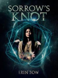 Sorrow's Knot - Erin Bow