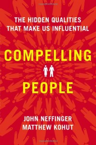 Compelling People: The Hidden Qualities That Make Us Influential - John Neffinger, Matthew Kohut