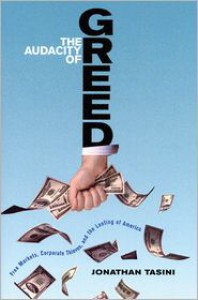 The Audacity of Greed: Free Markets, Corporate Thieves, and the Looting of America - Jonathan Tasini