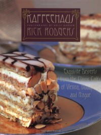 Kaffeehaus: Exquisite Desserts from the Classic Cafés of Vienna, Budapest, and Prague - Rick Rodgers