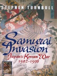 Samurai Invasion: Japan's Korean War 1592 -1598 - Stephen Turnbull