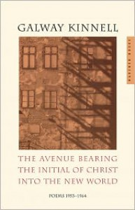 The Avenue Bearing the Initial of Christ into the New World: Poems: 1953-1964 - Galway Kinnell
