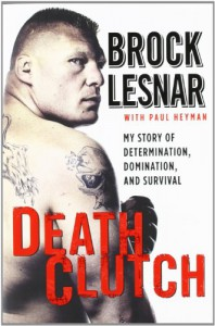 Death Clutch: My Story of Determination, Domination, and Survival - Brock Lesnar