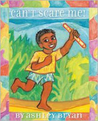 Can't Scare Me! - Ashley Bryan