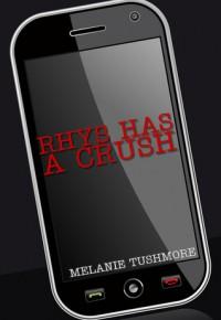 Rhys Has a Crush - Melanie Tushmore