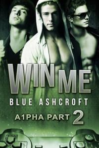 Win Me (A1pha #2) - Blue Ashcroft