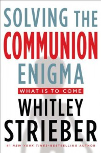 Solving the Communion Enigma: What Is To Come - Whitley Strieber