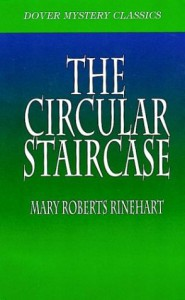 The Circular Staircase (Dover Mystery Classics) - Mary Roberts Rinehart