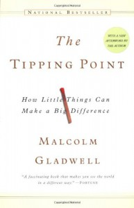 The Tipping Point: How Little Things Can Make a Big Difference - Malcolm Gladwell