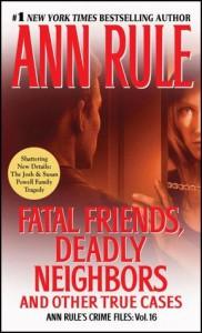 Fatal Friends, Deadly Neighbors: Ann Rule's Crime Files Volume 16 - Ann Rule