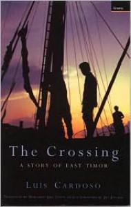 The Crossing: A Story of East Timor - Luís Cardoso, Margaret Jull Costa, Jill Jolliffe