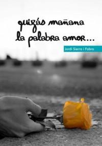Quizás mañana la palabra amor... - Jordi Sierra i Fabra