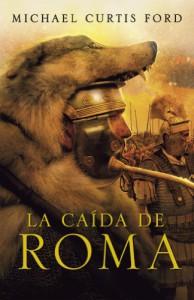 La caída de Roma - Michael Curtis Ford, Eduardo G. Murillo