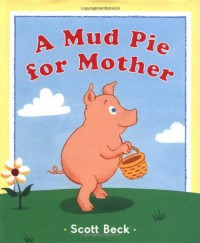 A Mud Pie for Mother - Scott Beck