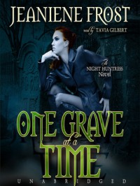 One Grave at a Time: Night Huntress Series, Book 6 - Tavia Gilbert, Jeaniene Frost