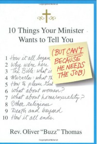 10 Things Your Minister Wants to Tell You: (But Can't, Because He Needs the Job) - Oliver Thomas