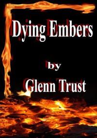 Dying Embers - Glenn Trust