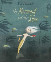 The Mermaid and the Shoe -   K.G. Campbell