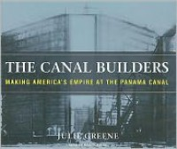 The Canal Builders: Making America's Empire at the Panama Canal - Julie Greene,  Narrated by Karen White
