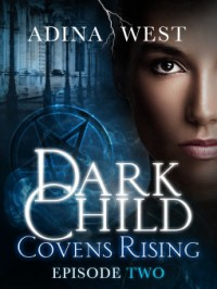 Dark Child (Covens Rising): Episode 2 - Adina West