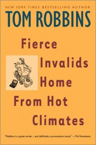 Fierce Invalids Home from Hot Climates - Tom Robbins