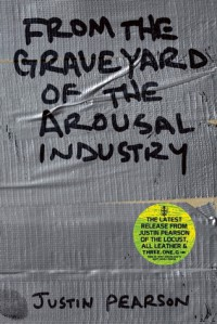 From the Graveyard of the Arousal Industry - Justin Pearson