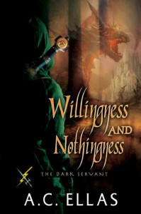Willingness and Nothingness (The Dark Servant) - A.C. Ellas