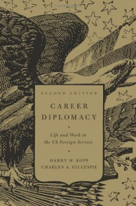 Career Diplomacy, Second Edition: Career Diplomacy: Life and Work in the US Foreign Service, 2nd Edition - Harry W. Kopp;Charles A. Gillespie