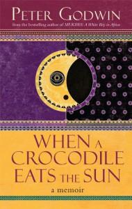 When A Crocodile Eats The Sun A Memoir - Peter Godwin