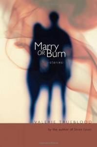 Marry or Burn: Stories - Valerie Trueblood