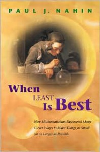 When Least Is Best: How Mathematicians Discovered Many Clever Ways to Make Things as Small (or as Large) as Possible - Paul J. Nahin,  Foreword by Jan T. Cross