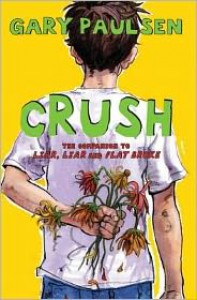Crush: The Theory, Practice and Destructive Properties of Love - Gary Paulsen