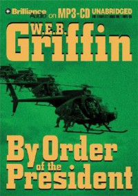 By Order Of The President (Presidential Agent) - W.E.B. Griffin