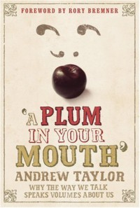 A Plum in Your Mouth: Why the Way We Talk Speaks Volumes About Us - Andrew  Taylor