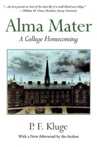 Alma Mater: A College Homecoming - P.F. Kluge