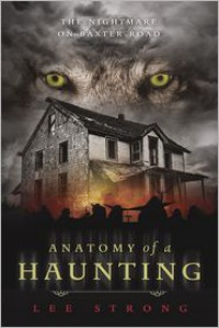 Anatomy of a Haunting: The Nightmare on Baxter Road - Lee Strong