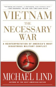 Vietnam: The Necessary War: A Reinterpretation of America's Most Disastrous Military Conflict - Michael Lind
