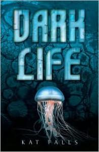 Dark Life (Dark Life Series #1) - Kat Falls