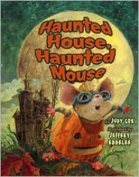 Haunted House, Haunted Mouse - Judy Cox, Jeffrey Ebbeler