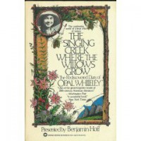 The Singing Creek Where the Willows Grow: The Rediscovered Diary of Opal Whiteley - Opal Whiteley, Benjamin Hoff