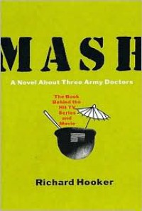 Mash: A Novel About Three Army Doctors - Richard Hooker