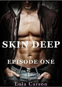 Skin Deep: Episode One - Lola Carson