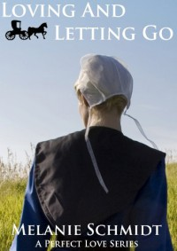 Loving And Letting Go: An Amish Christian Romance - Melanie Schmidt