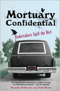 Mortuary Confidential: Undertakers Spill the Dirt - Todd Harra, Todd Harra