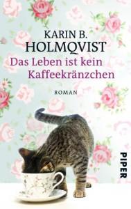 Das Leben ist kein Kaffeekränzchen: Roman - Karin B. Holmqvist