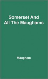 Somerset and All the Maughams - Robin Maugham