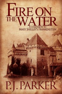 Fire on the Water: A Companion to Mary Shelley's Frankenstein - P.J. Parker