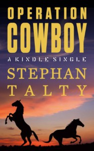 Operation Cowboy: The Secret American Mission to Save the World's Most Beautiful Horses in the Last Days of World War II (Kindle Single) - Stephan Talty